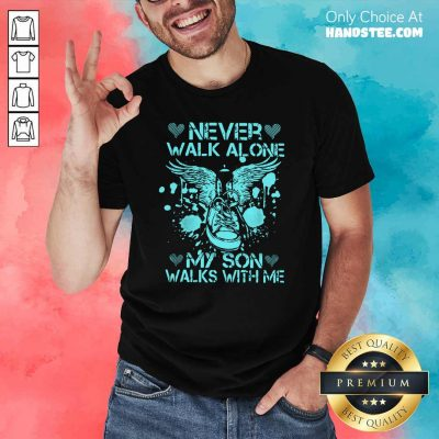 Frustrated Never Walk Alone My Son 8 Shirt