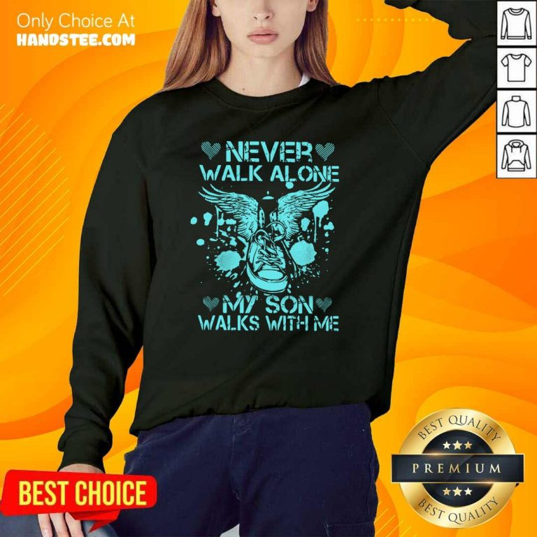 Frustrated Never Walk Alone My Son 8 Sweater