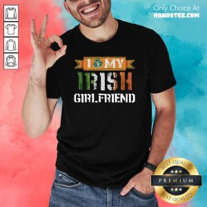 Funny I Love My Irish 21 Girlfriend Shirt - Design by Handstee.com