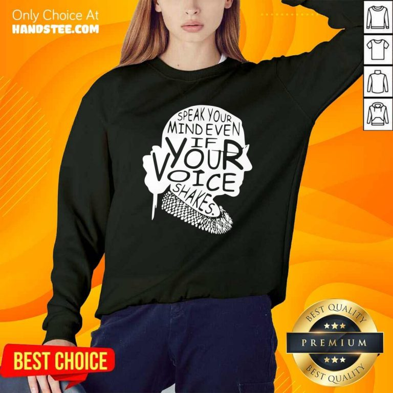 Funny Ruth Bader Ginsburg RBG Speak Your Mind Even If Your Voice Shakes Sweatshirt - Design by handstee.com