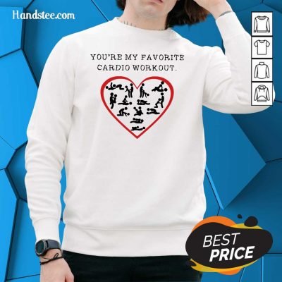 Funny Youre My Favourite Cardio Workout Heart 2 Sweater