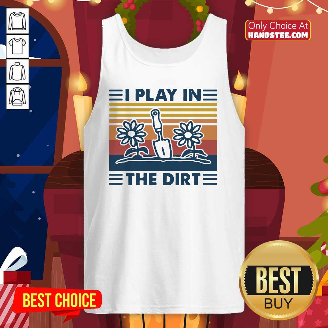 Gardening I Play In The Dirt Vintage Retro TAnk Top - Design by handstee.com
