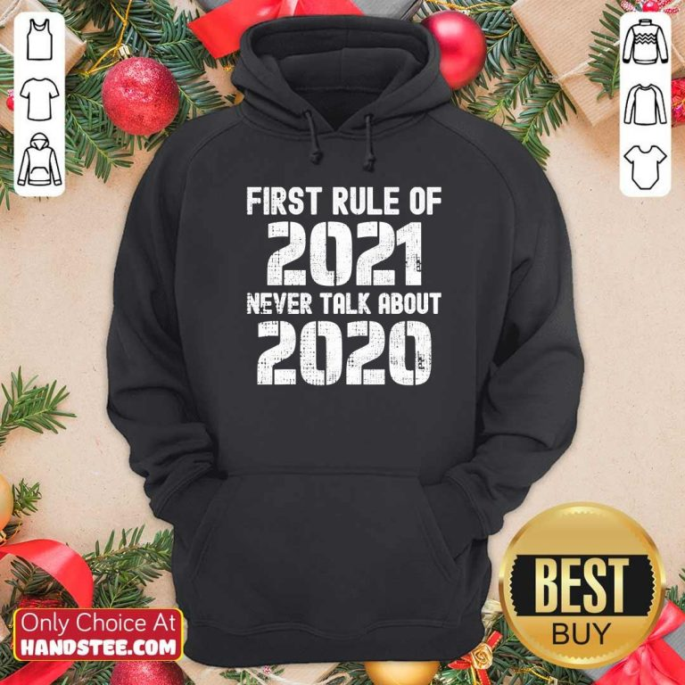 Good First Rule Of 2021 Never Talk About 2020 Happy New Year Hoodie - Design by handstee.com