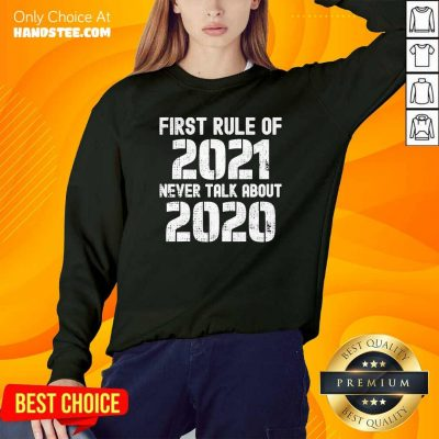 Good First Rule Of 2021 Never Talk About 2020 Happy New Year Sweatshirt - Design by handstee.com