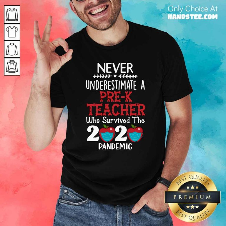 Good Never Underestimate A Pre-K Teacher Who Survived The 2020 Pandemic Shirt - Design by handstee.com