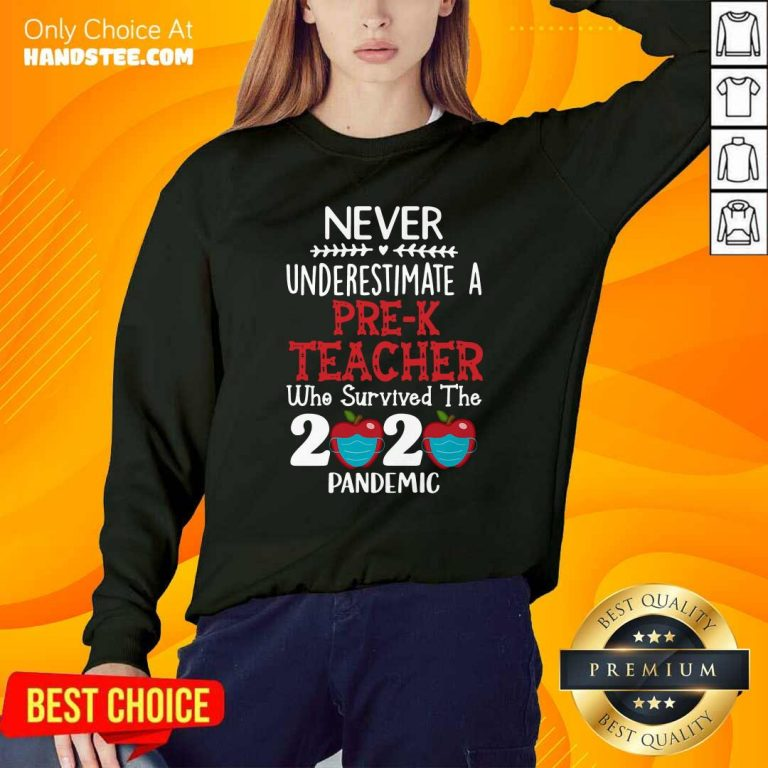 Good Never Underestimate A Pre-K Teacher Who Survived The 2020 Pandemic Sweatshirt - Design by handstee.com