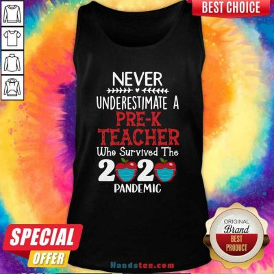 Good Never Underestimate A Pre-K Teacher Who Survived The 2020 Pandemic Tank Top - Design by handstee.com