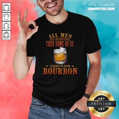 Great All Men Of Us Learned Bourbon 2 Shirt