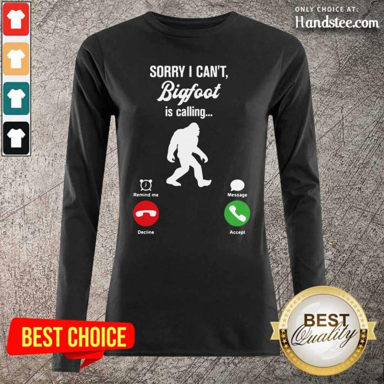 Great Cant Bigfoot Is Calling Remind Message 2 Long Sleeved