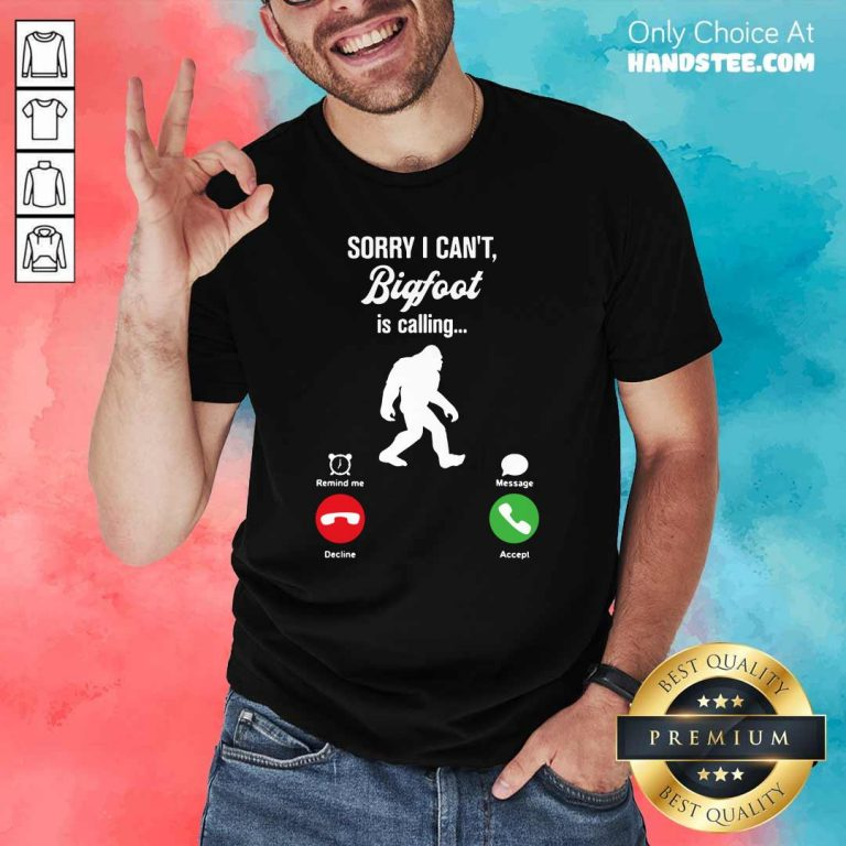 Great Cant Bigfoot Is Calling Remind Message 2 Shirt