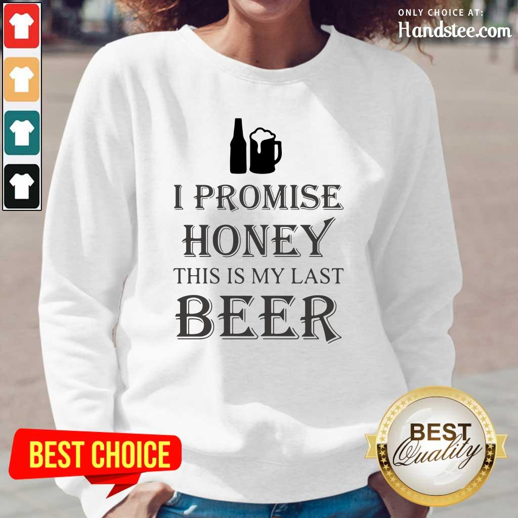 Great I Promise Honey This Is My Last Beer 1 Too Long-Sleeved - Design By Handstee.com
