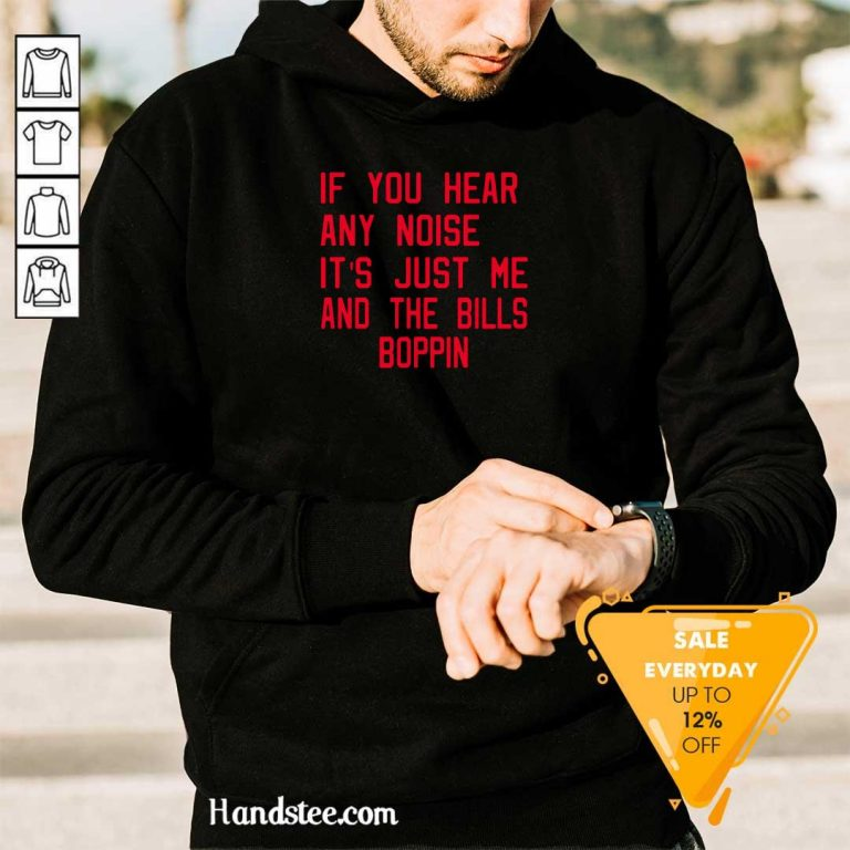 Great If You Hear Any Noise Its Just Me And The Bills Boppin 8 Hoodie - Design By Handstee.com