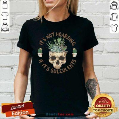 Great Skull If Its Succulents 4 Ladies Tee - Design By Handstee.com