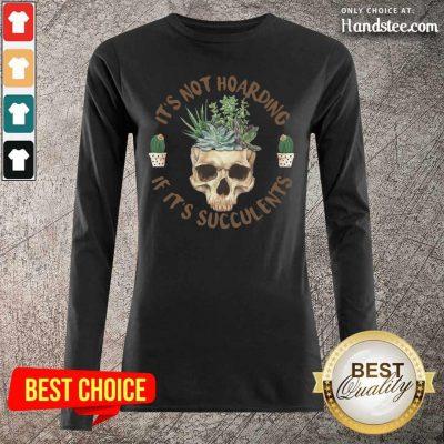 Great Skull If Its Succulents 4 Long-Sleeved - Design By Handstee.com