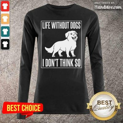 Happy Dogs I Dont Think So 1 Long-Sleeved - Design By Handstee.com