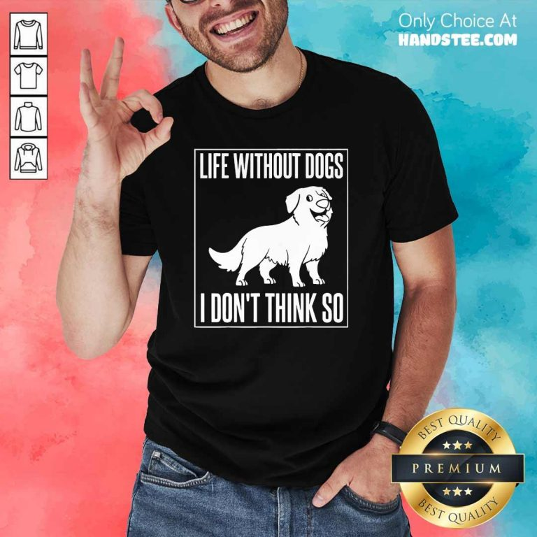 Happy Dogs I Dont Think So 1 Shirt - Design By Handstee.com