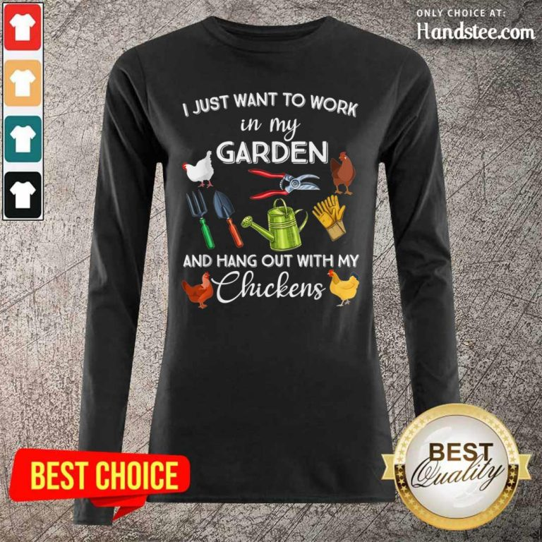 Happy I Just Want To Work In My Garden With My Chickens 1 Long-Sleeved