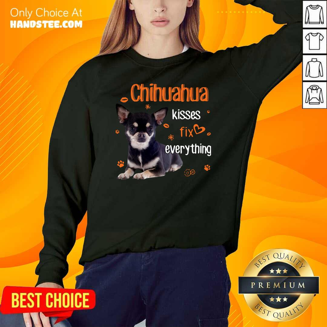 Hot Chihuahua Kisses Fix Everything 11 SweatShirt - Design by Handstee.com