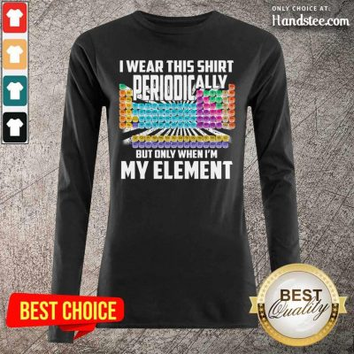 BoredI Wear This Periodically My Element Chemistry 2 Long-Sleeved