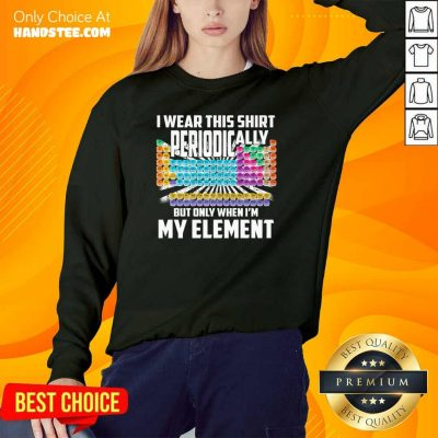 BoredI Wear This Periodically My Element Chemistry 2 Sweater