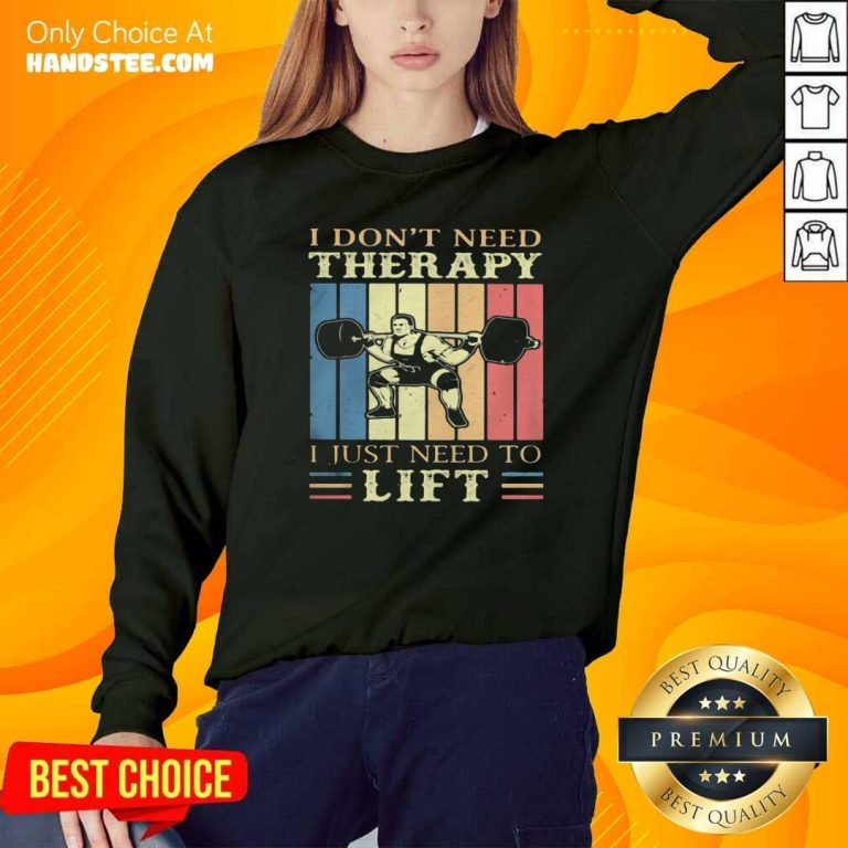 I Dont Need Therapy I Just Need To Lift Weight Light Vintage Retro Sweatshirt - Design by handstee.com