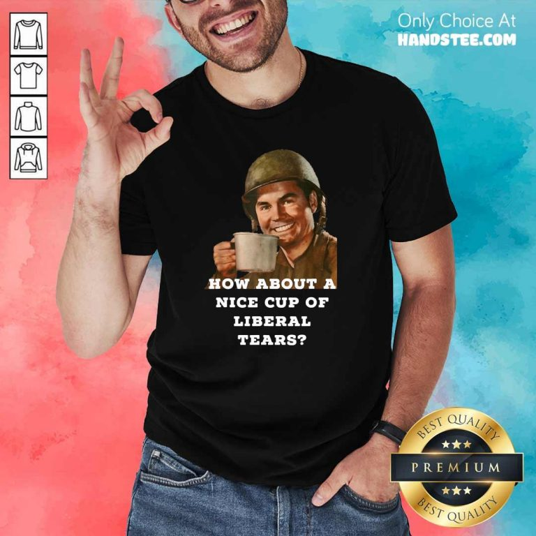 Nice Cup 89 Liberal Tears Shirt - Design by Handstee.com