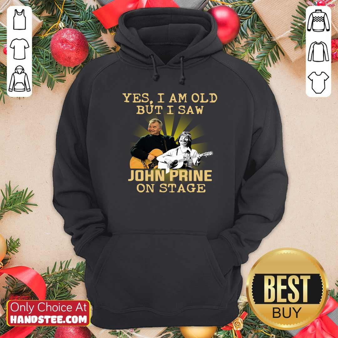 Official Yes I AM Old But I Saw John prine On Stage Hoodie - Design by handstee.com