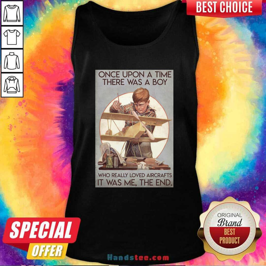 Once Upon A Time There Was A Boy Who Really Loved Aircraft It Was Me The End Poster Tank Top - Design by handstee.com