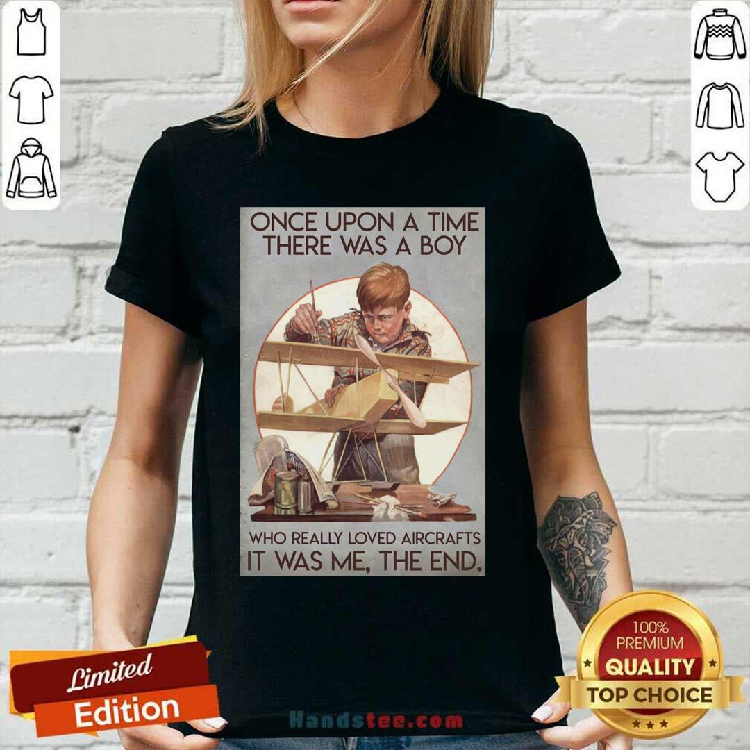 Once Upon A Time There Was A Boy Who Really Loved Aircraft It Was Me The End Poster V-neck - Design by handstee.com