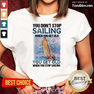 Overjoyed You Dont Stop Sailing 21 When You Get Old When You Stop Sailing Sea Ladies Tee - Design by Handstee.com