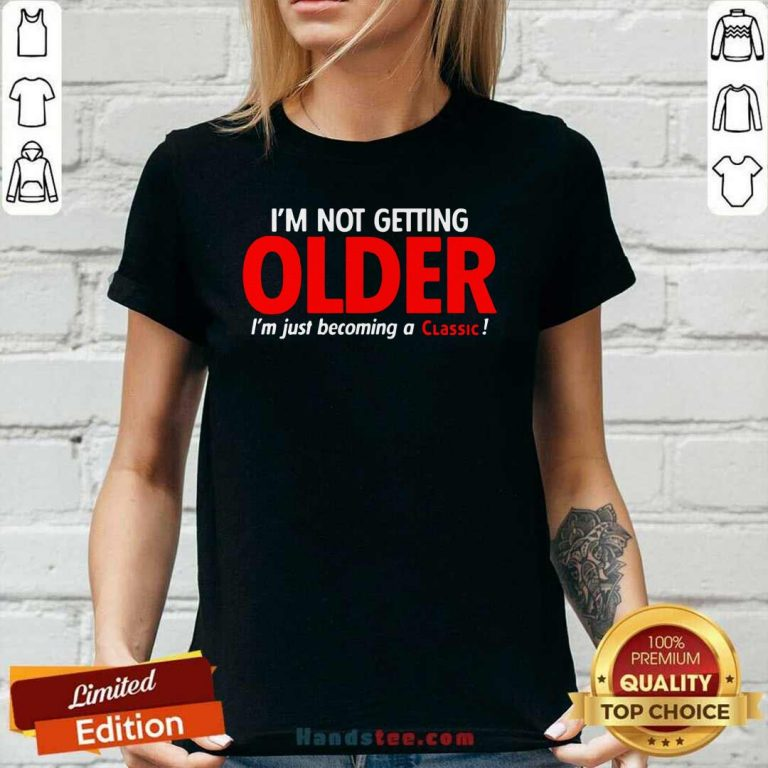 Overwhelmed Im Not Getting Older Im Just 22 Becoming A Classic Ladies Tee - Design by Handstee.com