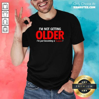 Overwhelmed Im Not Getting Older Im Just 22 Becoming A Classic Shirt - Design by Handstee.com