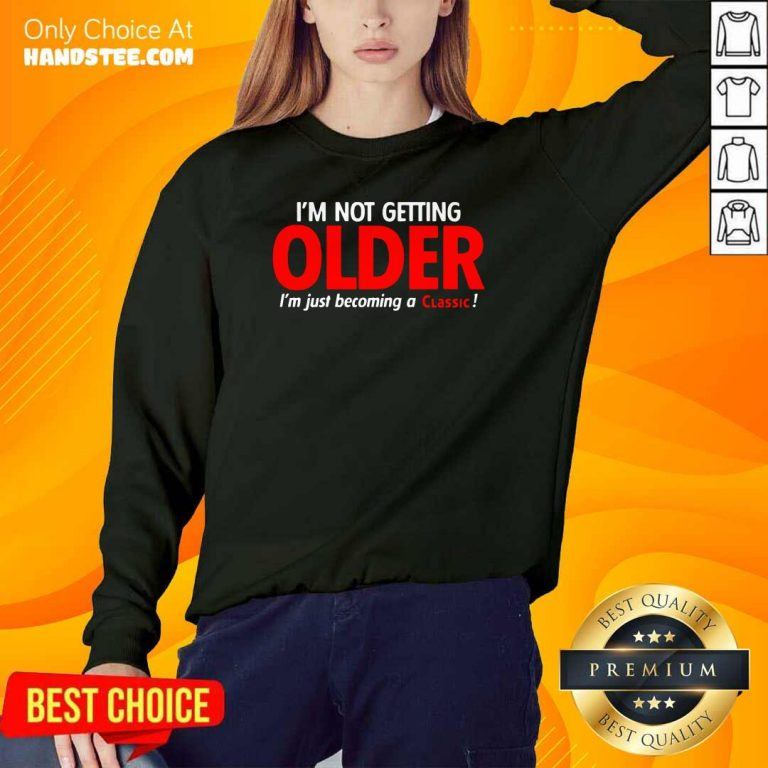 Overwhelmed Im Not Getting Older Im Just 22 Becoming A Classic Sweater - Design by Handstee.com