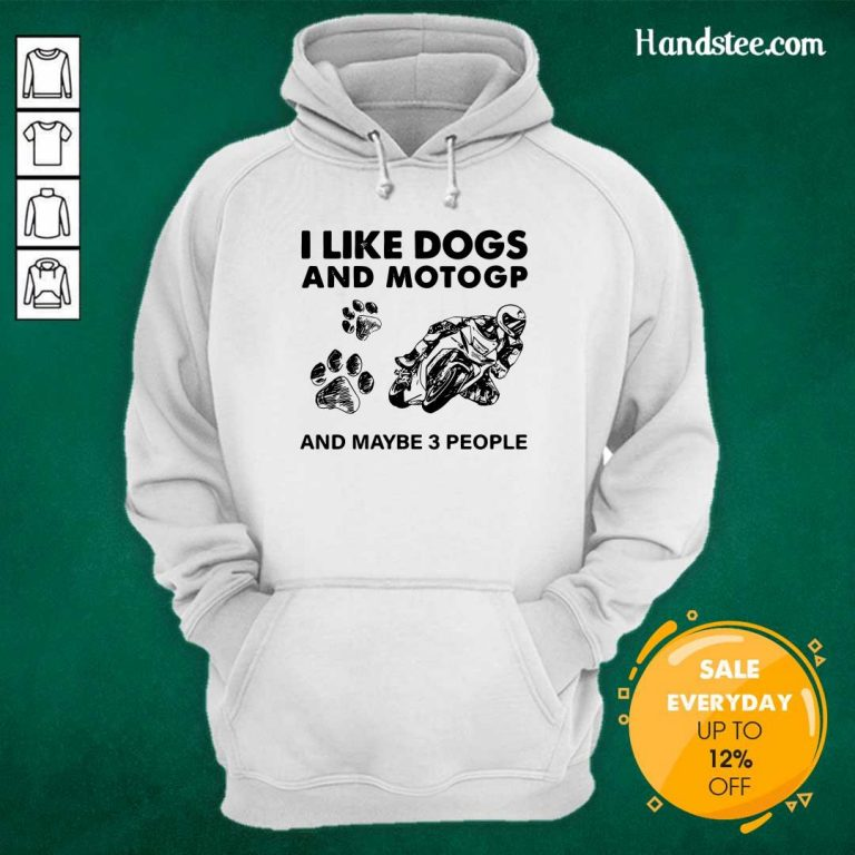Positive I Like Dogs Motogp And 3 People Hoodie - Design By Handstee.com