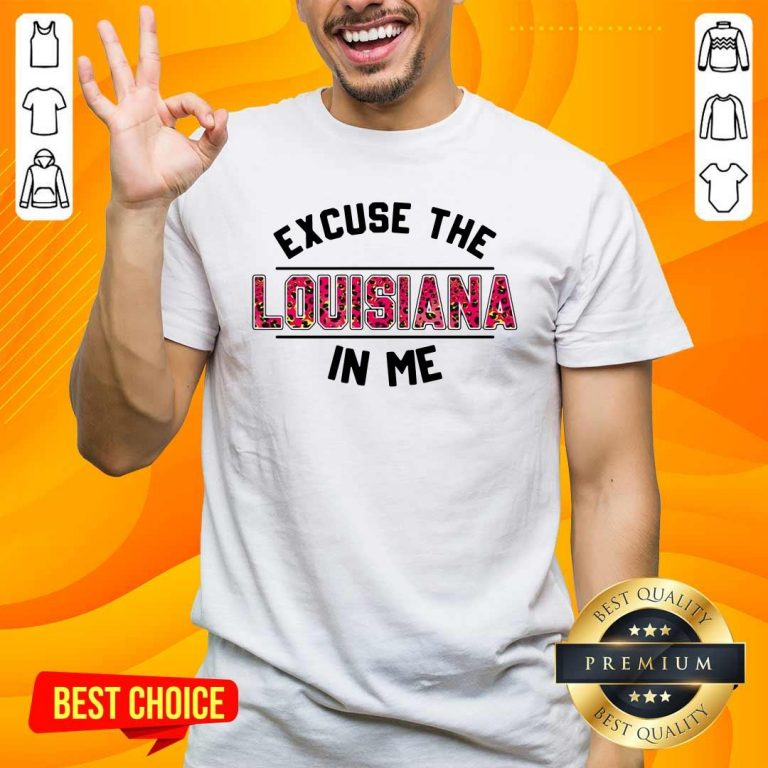 Premium Excuse The Louisiana In Me shirt - Design by handstee.com