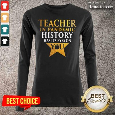 Reluctant Teacher In Pandemic History Has Its Eyes 18 On You Long-Sleeved - Design by Handstee.com