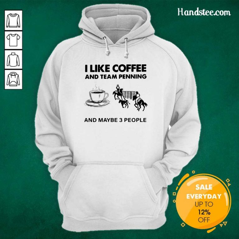 Scared I Like 15 Coffee And Team Penning And Maybe 3 People Hoodie - Design by Handstee.com