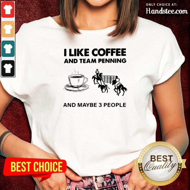 Scared I Like 15 Coffee And Team Penning And Maybe 3 People Ladies Tee - Design by Handstee.com