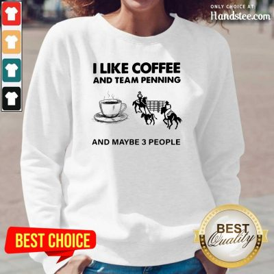Scared I Like 15 Coffee And Team Penning And Maybe 3 People Long-Sleeved - Design by Handstee.com