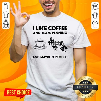 Scared I Like 15 Coffee And Team Penning And Maybe 3 People Shirt - Design by Handstee.com