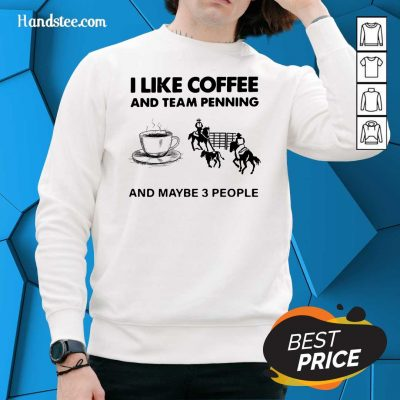 Scared I Like 15 Coffee And Team Penning And Maybe 3 People Sweater - Design by Handstee.com
