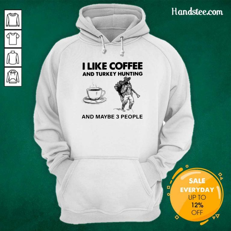 Seething I Like Coffee And 14 Turkey Hunting And Maybe 3 People Hoodie - Design by Handstee.com