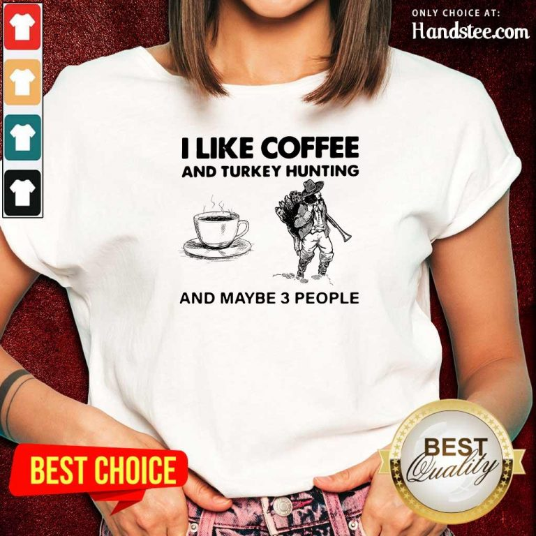 Seething I Like Coffee And 14 Turkey Hunting And Maybe 3 People Ladies Tee - Design by Handstee.com