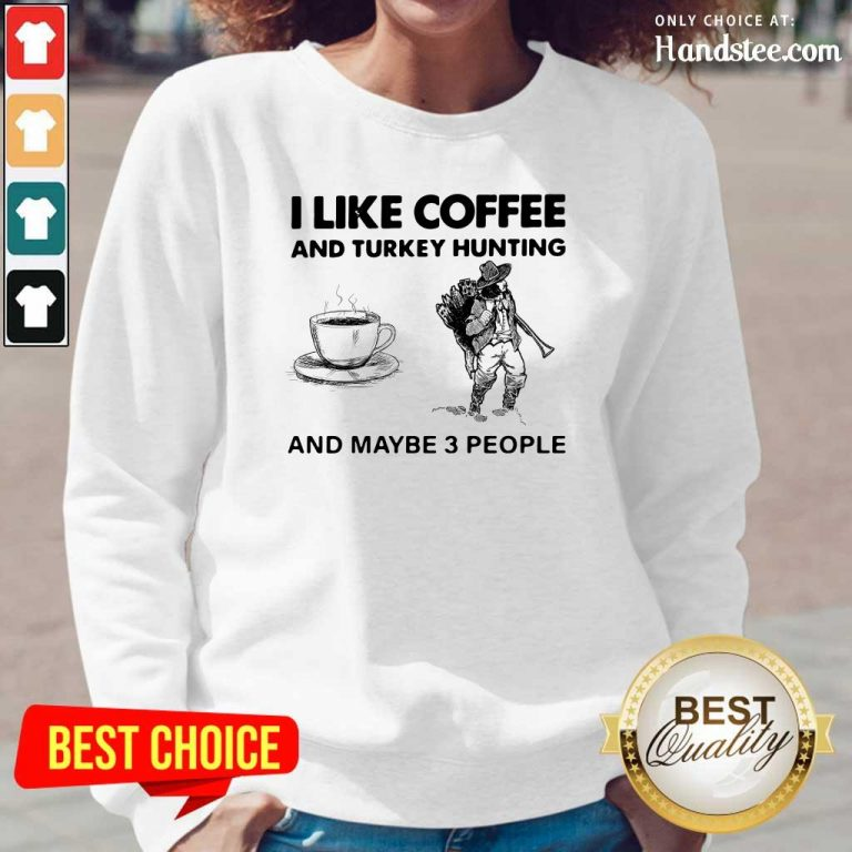 Seething I Like Coffee And 14 Turkey Hunting And Maybe 3 People Long-Sleeved - Design by Handstee.com