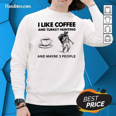 Seething I Like Coffee And 14 Turkey Hunting And Maybe 3 People Sweater - Design by Handstee.com