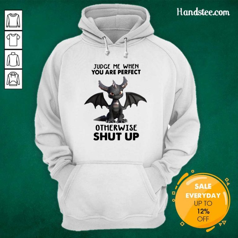 Stressed Judge Me When You Are Perfect Otherwise 13 Shut Up Dragon Hoodie - Design by Handstee.com