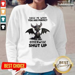 Stressed Judge Me When You Are Perfect Otherwise 13 Shut Up Dragon Long-Sleeved - Design by Handstee.com