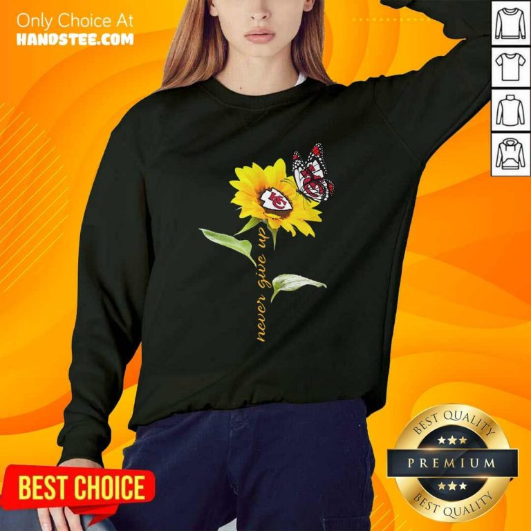 Sunflower And Butterfly Kansas City Chiefs Football Never Give Up Sweatshirt - Design by handstee.com