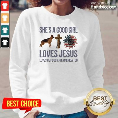 Terrific Shes A Good Girl Love Jesus Loves Her 10 Dog And America Too Long-Sleeved - Design by Handstee.com