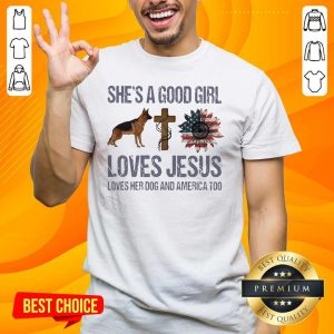 Terrific Shes A Good Girl Love Jesus Loves Her 10 Dog And America Too Shirt - Design by Handstee.com